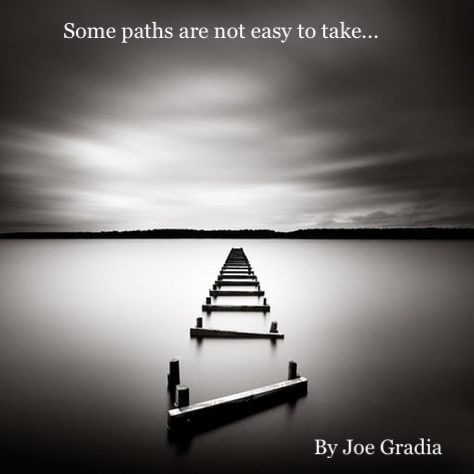 Some paths are not easy to take!  By Joe Gradia