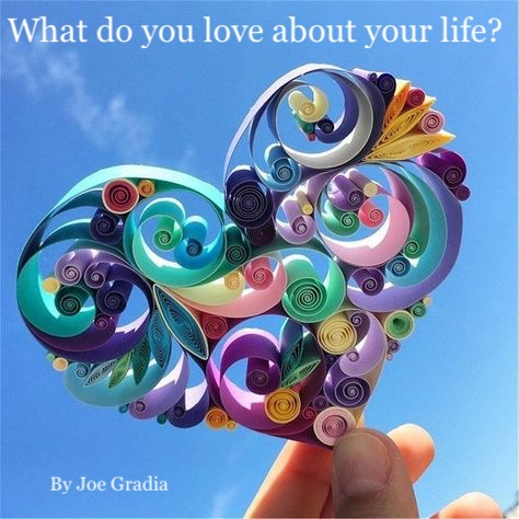 What do you love about your life? By Joe Gradia
