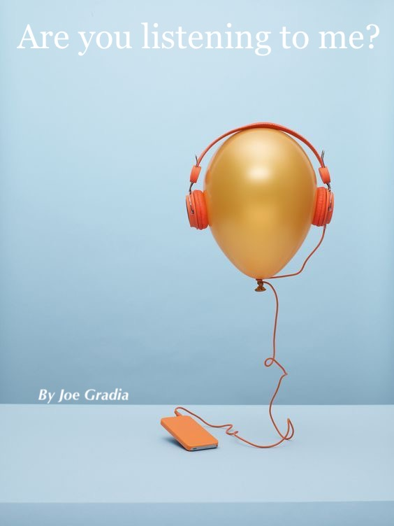 Are you listening? By Joe Gradia