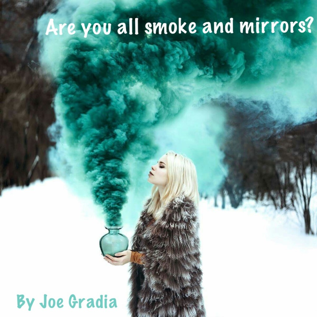 Are you all smoke and mirrors? By Joe Gradia