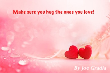 Reminder to hug the ones you love! By Joe Gradia