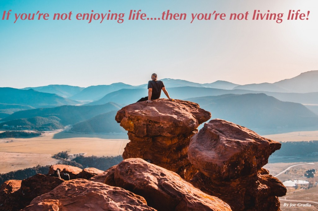 #enjoylife By Joe Gradia